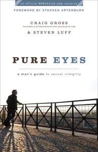 Pure Eyes: A Mans Guide to Sexual Integrity