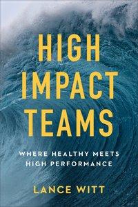 High Impact Teams: Where Healthy Meets High Performance (Unabridged, 8 Cds)