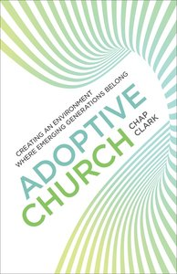 Adoptive Church - Creating An Environment Where Emerging Generations Belong (Youth, Family And Culture Series)