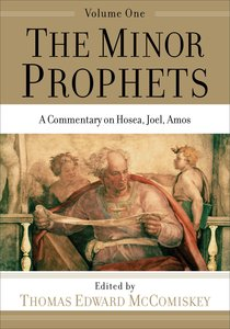 Minor Prophets, the #01: A Commentary on Hosea, Joel, Amos