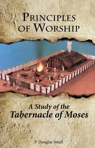 Principles of Worship: The Study of the Tabernacle of Moses