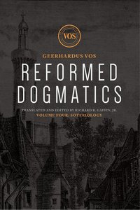 Soteriology (#04 in Reformed Dogmatics Lexham Press Series)