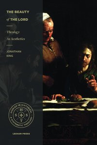 Beauty of the Lord, the - Theology as Aesthetics (Studies In Historic And Systematic Theology Series)
