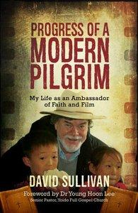 Progress of a Modern Pilgrim: My Life as An Ambassador of Faith and Film
