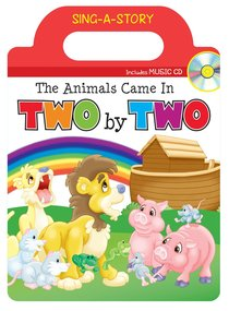 Sing-A-Story Book: The Animals Came in Two By Two (With Cd)