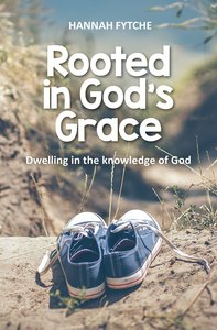 Rooted in Gods Grace: Dwelling in the Knowledge of God