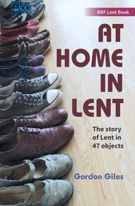 At Home in Lent: The Story of Lent in 47 Objects (Brf Lent Book Series)
