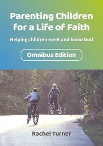 Parenting Children For a Life of Faith: Helping Children Meet and Know God (Omnibus)