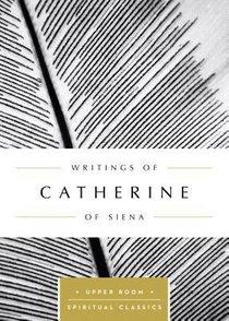 Writings of Catherine of Siena (Upper Room Spiritual Classics Series)