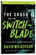 Cross and the Switchblade, the - the True Story of One Mans Fearless Faith (Young Readers Edition Series)