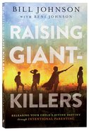 Raising Giant-Killers: Releasing Your Childs Divine Destiny Through Intentional Parenting