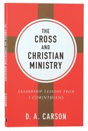 The Cross and Christian Ministry: Leadership Lessons From 1 Corinthians (Repackaged)