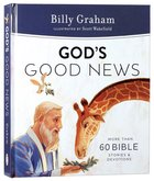 Gods Good News: More Than 60 Bible Stories and Devotions