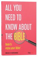 Enjoy Your Bible! (#06 in All You Need To Know About The Bible Series)
