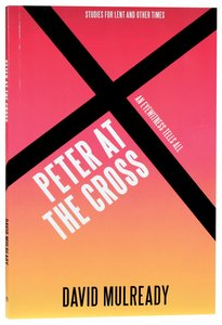Peter At the Cross: An Eyewitness Tells All (Studies For Lent And Other Times)
