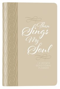 2019 12-Month Devotional Diary/Planner: Then Sings My Soul Elastic Closure (Cream Luxleather)