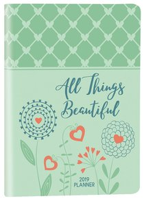 2019 16-Month Weekly Diary/Planner: All Things Beautiful (Luxleather Zippered Closure)
