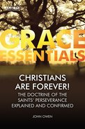 Christians Are Forever!: The Doctrine of the Saints Perserverance Explained and Confirmed (Grace Essentials Series)