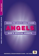 Angels: A Study of Gods Special Agents (Geared For Growth Bible Studies Series)