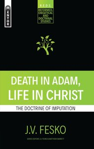 Death in Adam, Life in Christ: The Doctrine of Imputation (Reformed, Exegetical And Doctrinal Studies Series)
