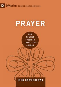 Prayer: How Praying Together Shapes the Church (9marks Building Healthy Churches Series)