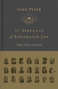 21 Servants of Sovereign Joy - Faithful, Flawed and Fruitful (Swans Are Not Silent Series)