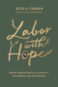 Labor With Hope: Gospel Meditations on Pregnancy, Childbirth, and Motherhood