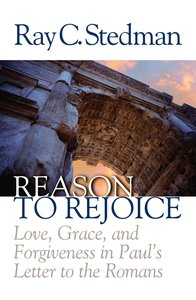 Reason to Rejoice: Love, Grace, and Forgiveness in Pauls Letter to the Romans