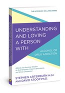 Understanding and Loving a Person With Alcohol Or Drug Addiction (Arterburn Wellness Series)