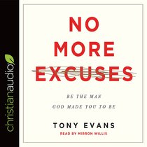 No More Excuses: Be the Man God Made You to Be (Unabridged, 11 Cds)