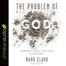 The Problem of God: Answering a Skeptics Challenges to Christianity (Unabridged, 8 Cds)