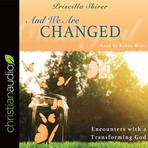 And We Are Changed: Encounters With a Transforming God (Unabridged, 5 Cds)
