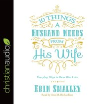 10 Things a Husband Needs From His Wife: Everyday Ways to Show Him Love (Unabridged, 5 Cds)