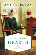 A Seat By the Hearth (#03 in An Amish Homestead Novel Series)