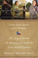 3in1: Lone Star Hero Love Stories - the Loyal Heart; An Uncommon Protector; Love Held Captive (A Lone Star Heros Love Series)