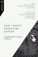 """Can """"White"""" People Be Saved?: Triangulating Race, Theology, and Mission (Missiological Engagements Series)"""