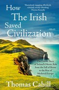 How the Irish Saved Civilization (#01 in Hinges Of History Series)