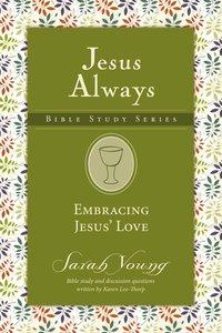 Embracing Jesus Love (Jesus Always Bible Studies Series)