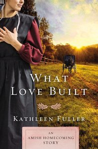 What Love Built: An Amish Homecoming Story