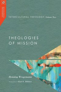 Intercultural Theology: Theologies of Mission (#02 in Missiological Engagements Series)