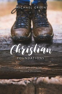 Christian Foundations: A Discipleship Guide For New Christians