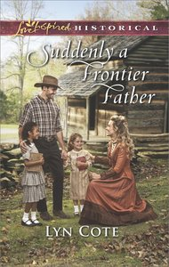 Suddenly a Frontier Father (Frontier Brides) (Love Inspired Series Historical)