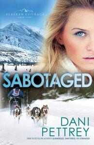 Sabotaged (#05 in Alaskan Courage Series)