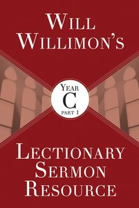Will Willimons Lectionary Sermon Resource, Year C Part 1