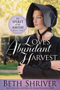 Loves Abundant Harvest (#02 in Spirit Of The Amish Series)