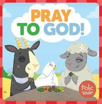 Pray to God!: A Book About Prayer (Frolic Series)