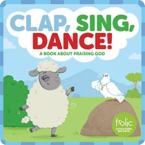 Clap, Sing, Dance!: A Book About Praising God (Frolic Series)