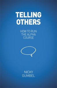 Telling Others - How to Run the Alpha Course (Alpha Course)