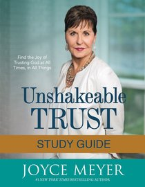 Unshakeable Trust: Find the Joy of Trusting God At All Times, in All Things (Study Guide)