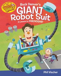Buck Denvers Giant Robot Suit: A Lesson in Friendship (Whats In The Bible Series)